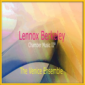 Lennox Berkeley - Chamber Music II°/ The Venice Ensemble