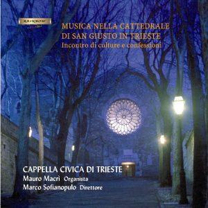 Cappella Civica di Trieste - Musica nella cattedrale di San Giusto / Culture e Confessioni - Mauro Macrì organ - Marco Sofianopulo conductor