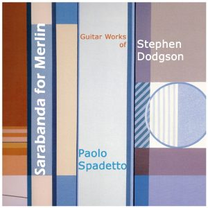 Stephen Dodgson Guitar Music – Paolo Spadetto Guitar