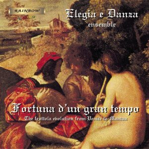 Elegia e Danza Ensemble - Fortuna d'un Gran tempo - L'Evoluzione della Frottola tra Mantova e Venezia