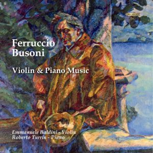 Ferruccio Busoni - Violin and Piano Music / E. Baldini violin R. Turrin piano