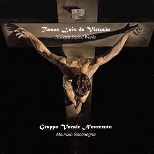Tomas Luis de Victoria - Sacred Works / Gruppo Vocale '900 - Mauizio Sacquegna conductor