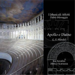 G.F. Haendel - ApoIlo e Dafne / I Musicali Affetti - F. Missaggia - Lia Serafini / M. Scavazza
