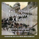 GLI ALPINI LA GUERRA I Canti - Coro Conegliano / Diego Tomasi