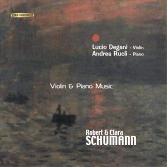 Robert and Clara Schumann - Viaolin & Piano Music / Lucio Degani violin - Andrea Rucli piano