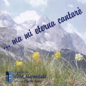 Coro Marmolada - Ma mi eterna cantarò / Canto popolare