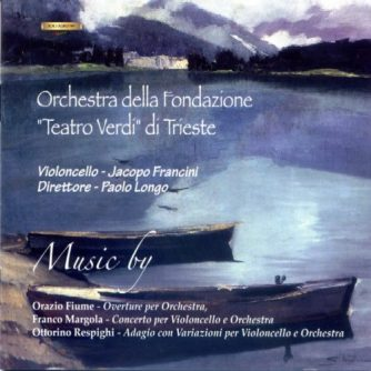 Margola, Fiume, Respighi - Orchestra Teatro Verdi di Trieste / P. Longo conductor - Jacopo Francini cello