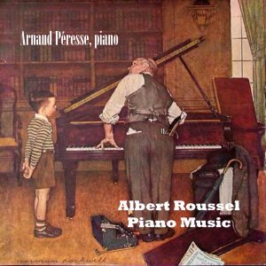 Albert-Roussel - Piano Works vol.I° / Arnaud-Péresse,-piano