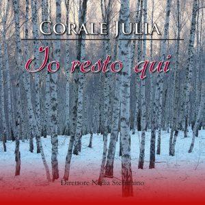 Corale Julia - Io resto qui / Nadia Steffenino direttore