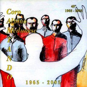 CAM - Coro Alpino Medunese / CaMtando 40° 1965 - 2005
